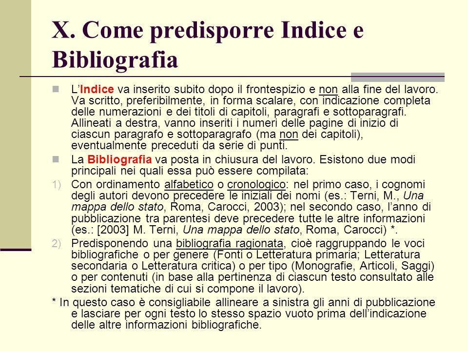X. Come predisporre Indice e Bibliografia LIndice va inserito subito dopo il frontespizio e non alla fine del lavoro. Va scritto, preferibilmente, in