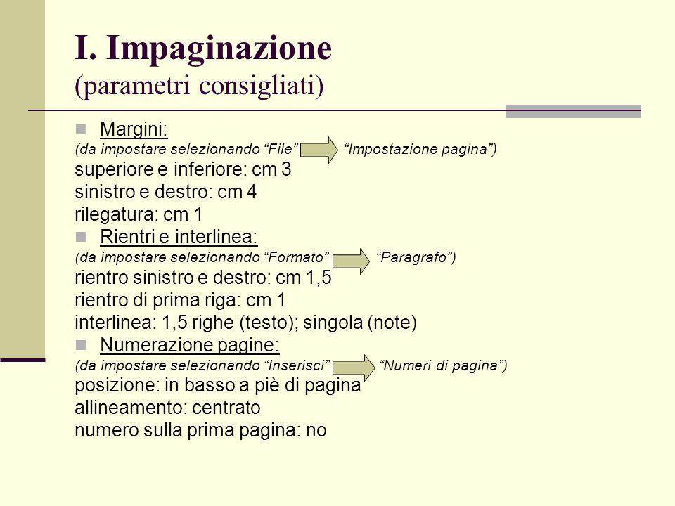 I. Impaginazione (parametri consigliati) Margini: (da impostare selezionando File Impostazione pagina) superiore e inferiore: cm 3 sinistro e destro: