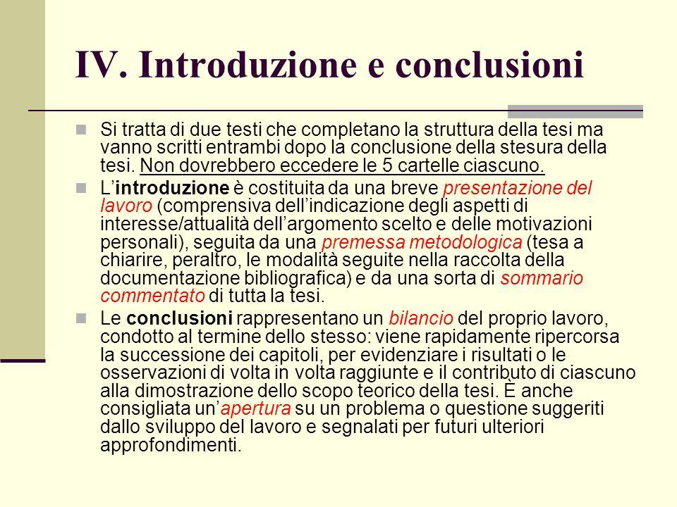 IV. Introduzione e conclusioni Si tratta di due testi che completano la struttura della tesi ma vanno scritti entrambi dopo la conclusione della stesu