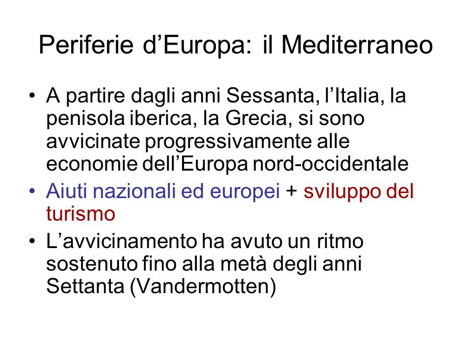 Periferie dEuropa: il Mediterraneo A partire dagli anni Sessanta, lItalia, la penisola iberica, la Grecia, si sono avvicinate progressivamente alle ec