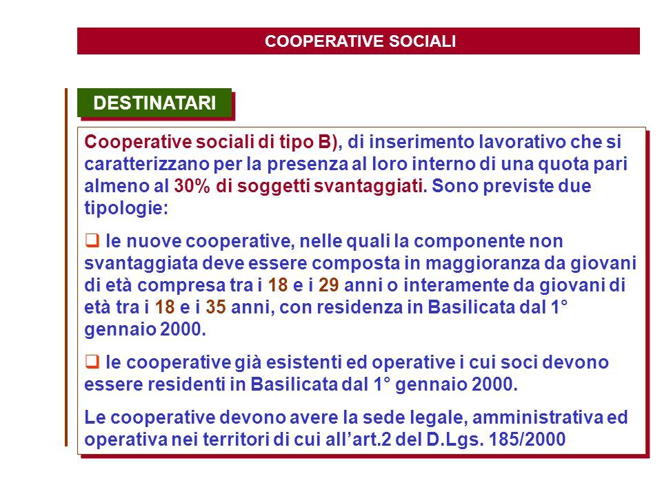 COOPERATIVE SOCIALI DESTINATARI Cooperative sociali di tipo B), di inserimento lavorativo che si caratterizzano per la presenza al loro interno di una