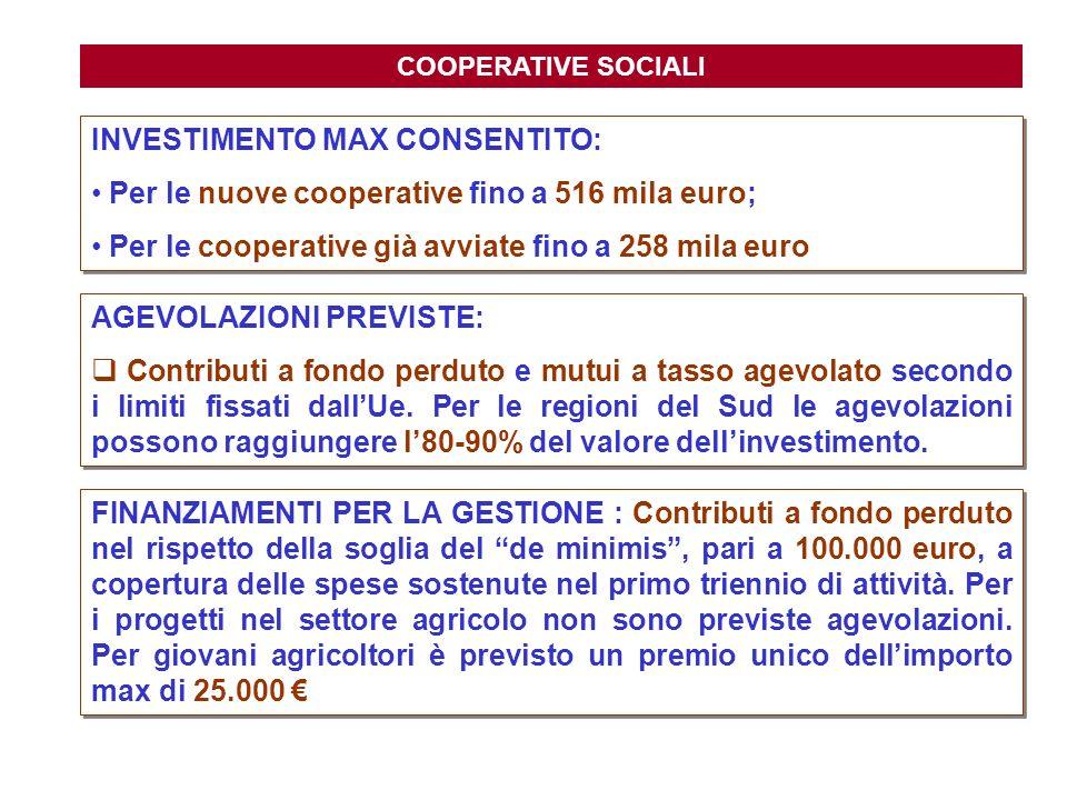 COOPERATIVE SOCIALI INVESTIMENTO MAX CONSENTITO: Per le nuove cooperative fino a 516 mila euro; Per le cooperative già avviate fino a 258 mila euro IN