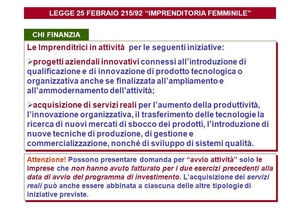 Le Imprenditrici in attività per le seguenti iniziative: progetti aziendali innovativi connessi allintroduzione di qualificazione e di innovazione di