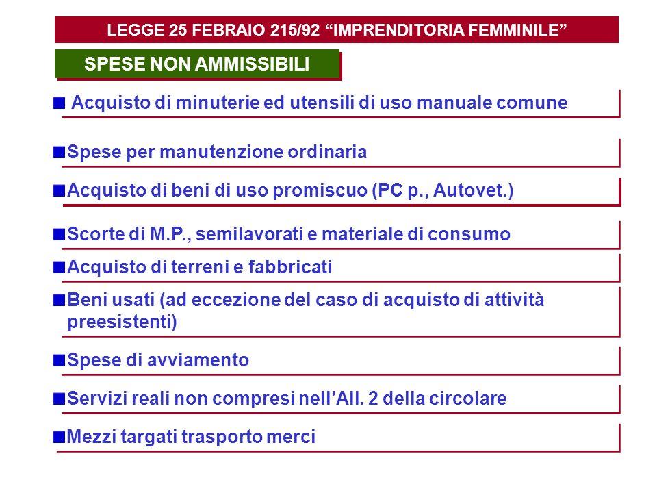 SPESE NON AMMISSIBILI Acquisto di minuterie ed utensili di uso manuale comune Spese per manutenzione ordinaria Scorte di M.P., semilavorati e material