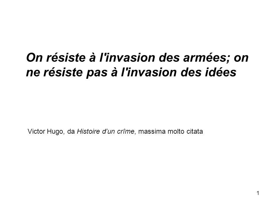 1 On résiste à l'invasion des armées; on ne résiste pas à l'invasion des idées Victor Hugo, da Histoire dun crîme, massima molto citata