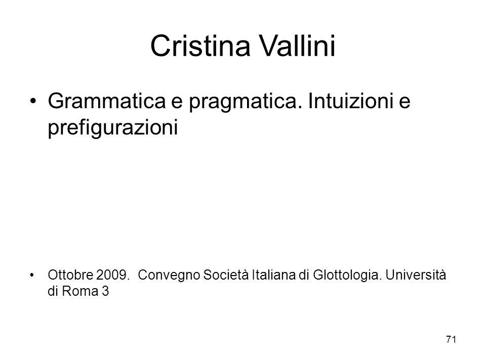 71 Cristina Vallini Grammatica e pragmatica. Intuizioni e prefigurazioni Ottobre 2009. Convegno Società Italiana di Glottologia. Università di Roma 3