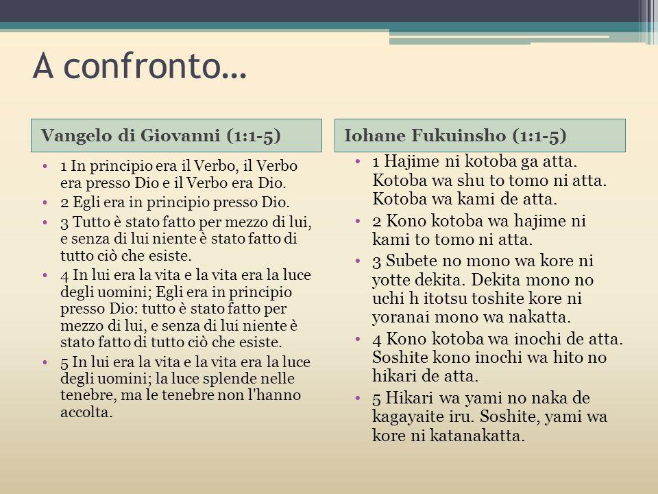 A confronto… Vangelo di Giovanni (1:1-5) Iohane Fukuinsho (1:1-5) 1 In principio era il Verbo, il Verbo era presso Dio e il Verbo era Dio. 2 Egli era