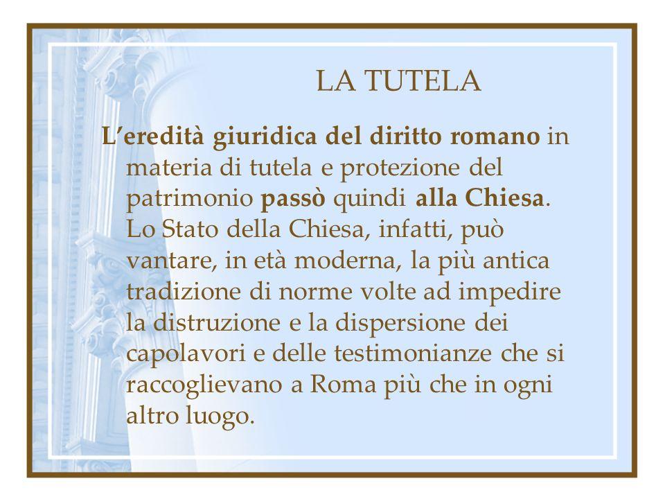 LA TUTELA Leredità giuridica del diritto romano in materia di tutela e protezione del patrimonio passò quindi alla Chiesa. Lo Stato della Chiesa, infa