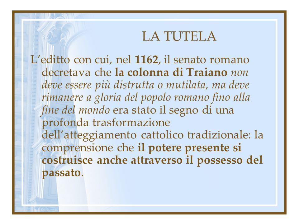 LA TUTELA Leditto con cui, nel 1162, il senato romano decretava che la colonna di Traiano non deve essere più distrutta o mutilata, ma deve rimanere a