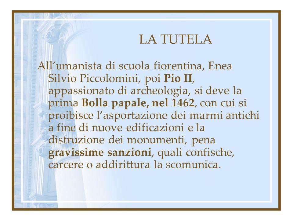 LA TUTELA Allumanista di scuola fiorentina, Enea Silvio Piccolomini, poi Pio II, appassionato di archeologia, si deve la prima Bolla papale, nel 1462,