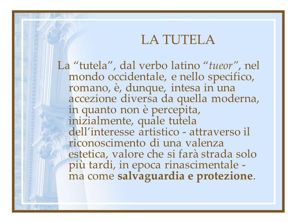 LA TUTELA La tutela, dal verbo latino tueor, nel mondo occidentale, e nello specifico, romano, è, dunque, intesa in una accezione diversa da quella mo