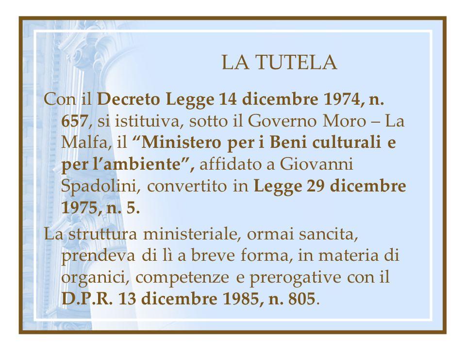 LA TUTELA Con il Decreto Legge 14 dicembre 1974, n. 657, si istituiva, sotto il Governo Moro – La Malfa, il Ministero per i Beni culturali e per lambi