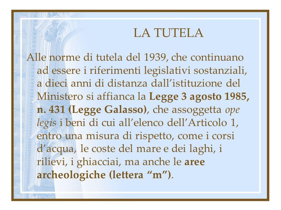 LA TUTELA Alle norme di tutela del 1939, che continuano ad essere i riferimenti legislativi sostanziali, a dieci anni di distanza dallistituzione del Ministero si affianca la Legge 3 agosto 1985, n.