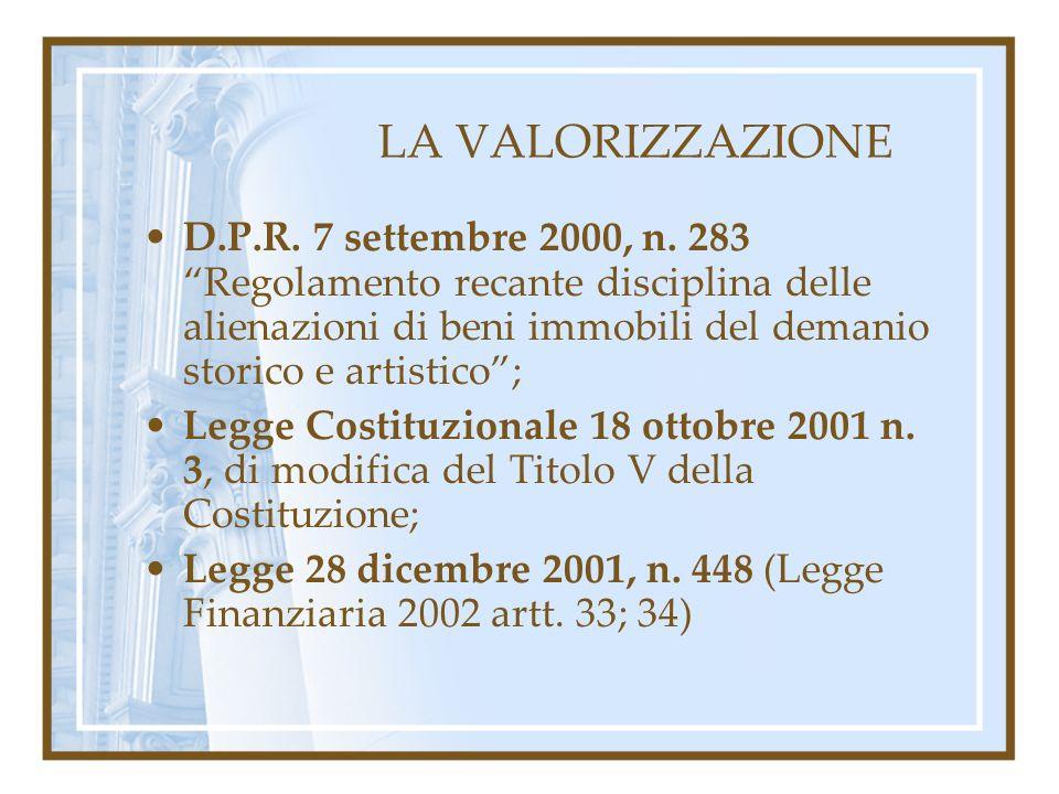 LA VALORIZZAZIONE D.P.R. 7 settembre 2000, n. 283 Regolamento recante disciplina delle alienazioni di beni immobili del demanio storico e artistico; L