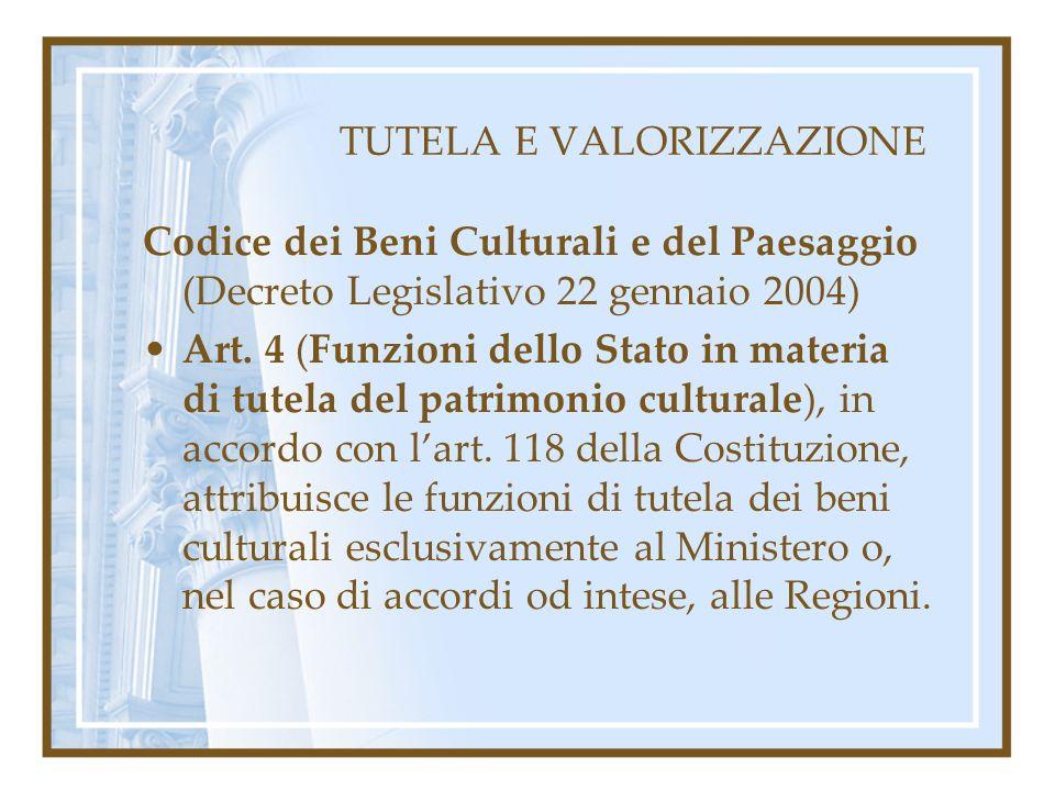 TUTELA E VALORIZZAZIONE Codice dei Beni Culturali e del Paesaggio (Decreto Legislativo 22 gennaio 2004) Art. 4 (Funzioni dello Stato in materia di tut