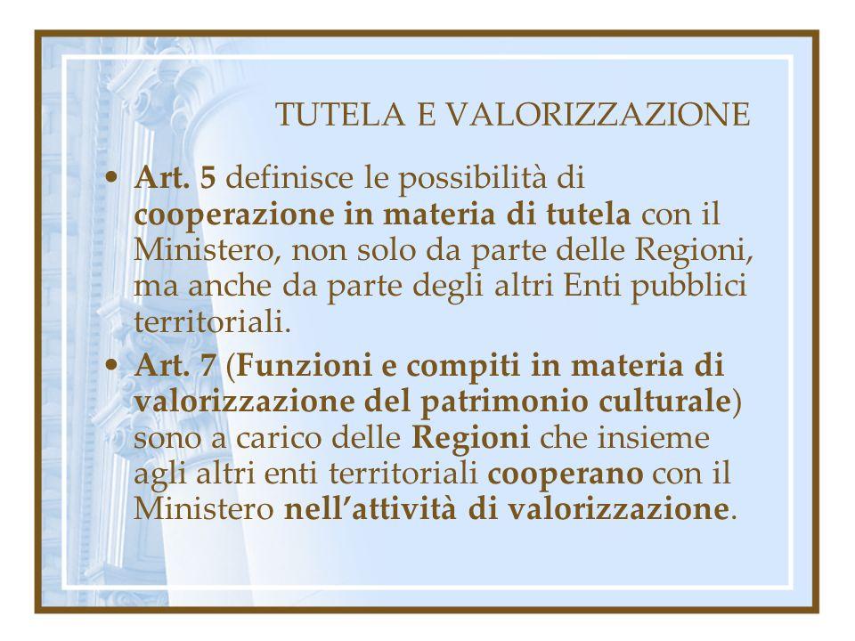 TUTELA E VALORIZZAZIONE Art. 5 definisce le possibilità di cooperazione in materia di tutela con il Ministero, non solo da parte delle Regioni, ma anc