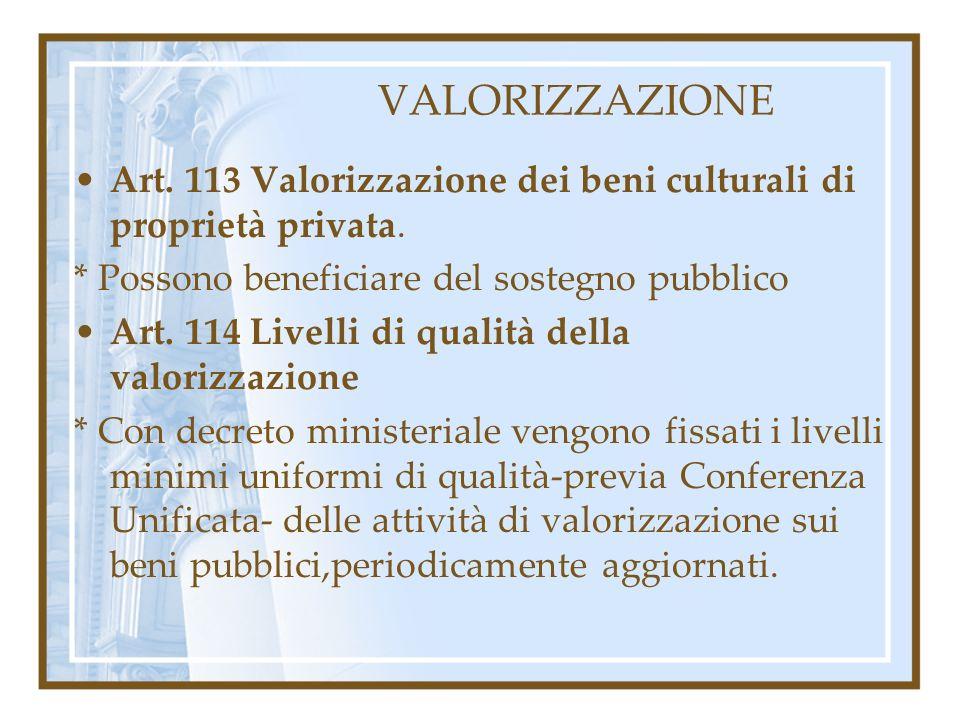 VALORIZZAZIONE Art. 113 Valorizzazione dei beni culturali di proprietà privata. * Possono beneficiare del sostegno pubblico Art. 114 Livelli di qualit