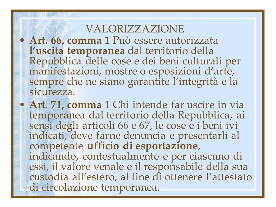 VALORIZZAZIONE Art. 66, comma 1 Può essere autorizzata luscita temporanea dal territorio della Repubblica delle cose e dei beni culturali per manifest