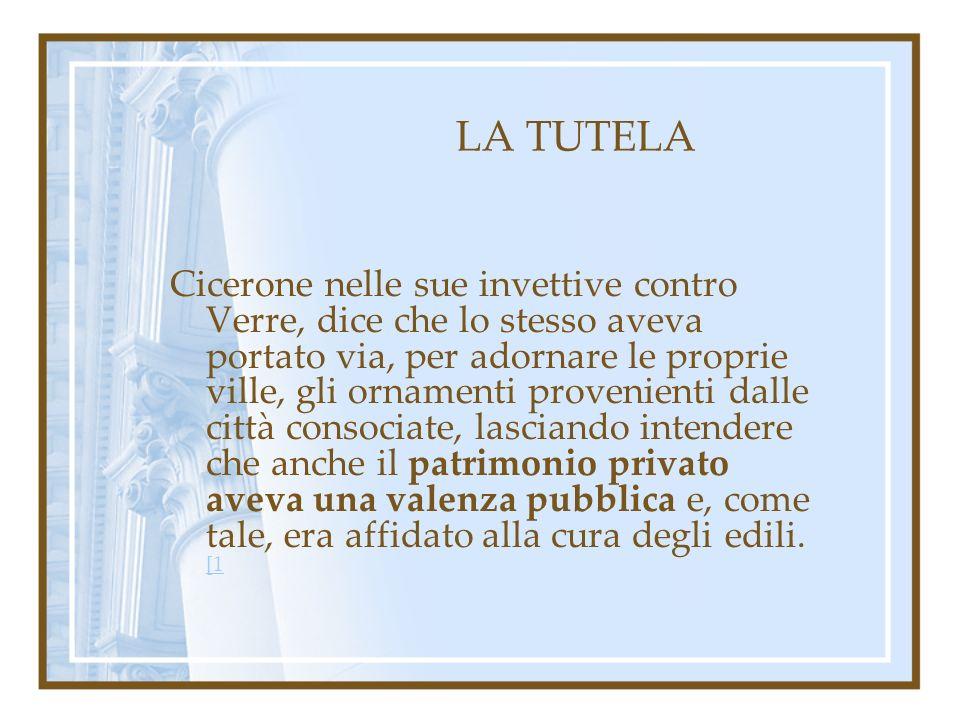 LA TUTELA Cicerone nelle sue invettive contro Verre, dice che lo stesso aveva portato via, per adornare le proprie ville, gli ornamenti provenienti da
