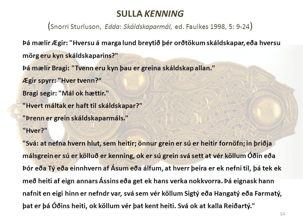 SULLA KENNING ( Snorri Sturluson, Edda: Skáldskaparmál, ed. Faulkes 1998, 5: 9-24 ) Þá mælir Ægir: