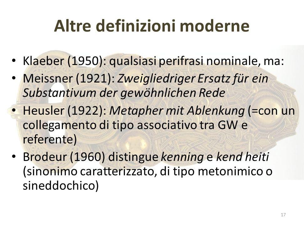 Altre definizioni moderne Klaeber (1950): qualsiasi perifrasi nominale, ma: Meissner (1921): Zweigliedriger Ersatz für ein Substantivum der gewöhnlich