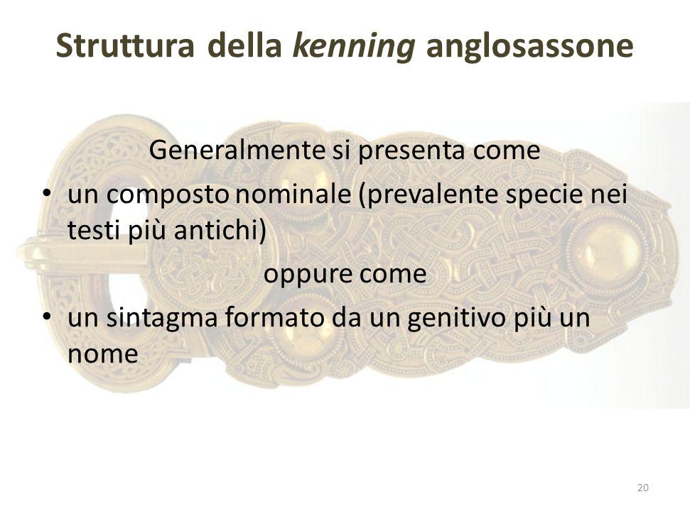 Struttura della kenning anglosassone Generalmente si presenta come un composto nominale (prevalente specie nei testi più antichi) oppure come un sinta