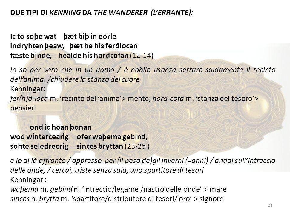 DUE TIPI DI KENNING DA THE WANDERER (LERRANTE): Ic to soþe wat þæt biþ in eorle indryhten þeaw, þæt he his ferðlocan fæste binde, healde his hordcofan