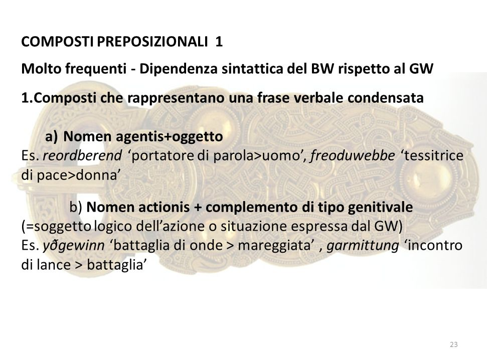 COMPOSTI PREPOSIZIONALI 1 Molto frequenti - Dipendenza sintattica del BW rispetto al GW 1.Composti che rappresentano una frase verbale condensata a)No