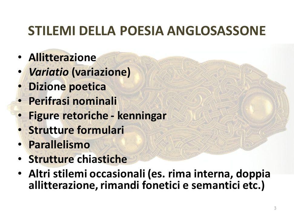 STILEMI DELLA POESIA ANGLOSASSONE Allitterazione Variatio (variazione) Dizione poetica Perifrasi nominali Figure retoriche - kenningar Strutture formu