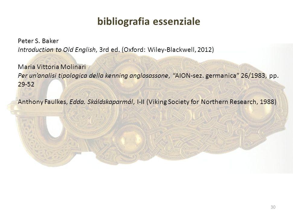 bibliografia essenziale Peter S. Baker Introduction to Old English, 3rd ed. (Oxford: Wiley-Blackwell, 2012) Maria Vittoria Molinari Per unanalisi tipo
