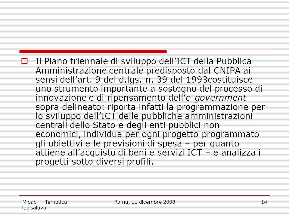 Mibac - Tematica legisaltiva Roma, 11 dicembre 200814 Il Piano triennale di sviluppo dellICT della Pubblica Amministrazione centrale predisposto dal CNIPA ai sensi dellart.