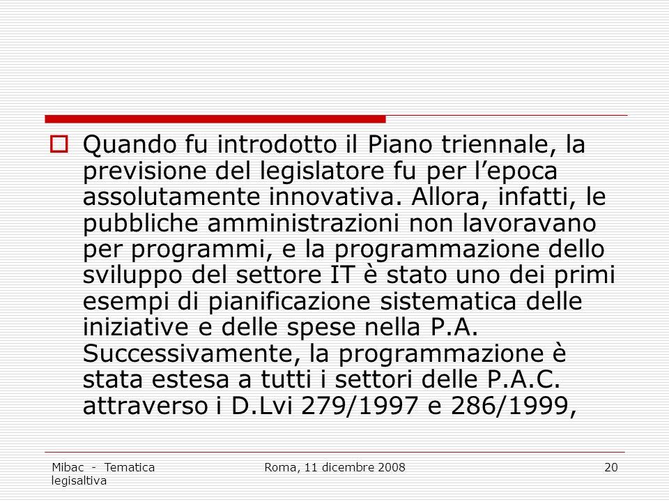 Mibac - Tematica legisaltiva Roma, 11 dicembre 200820 Quando fu introdotto il Piano triennale, la previsione del legislatore fu per lepoca assolutamente innovativa.