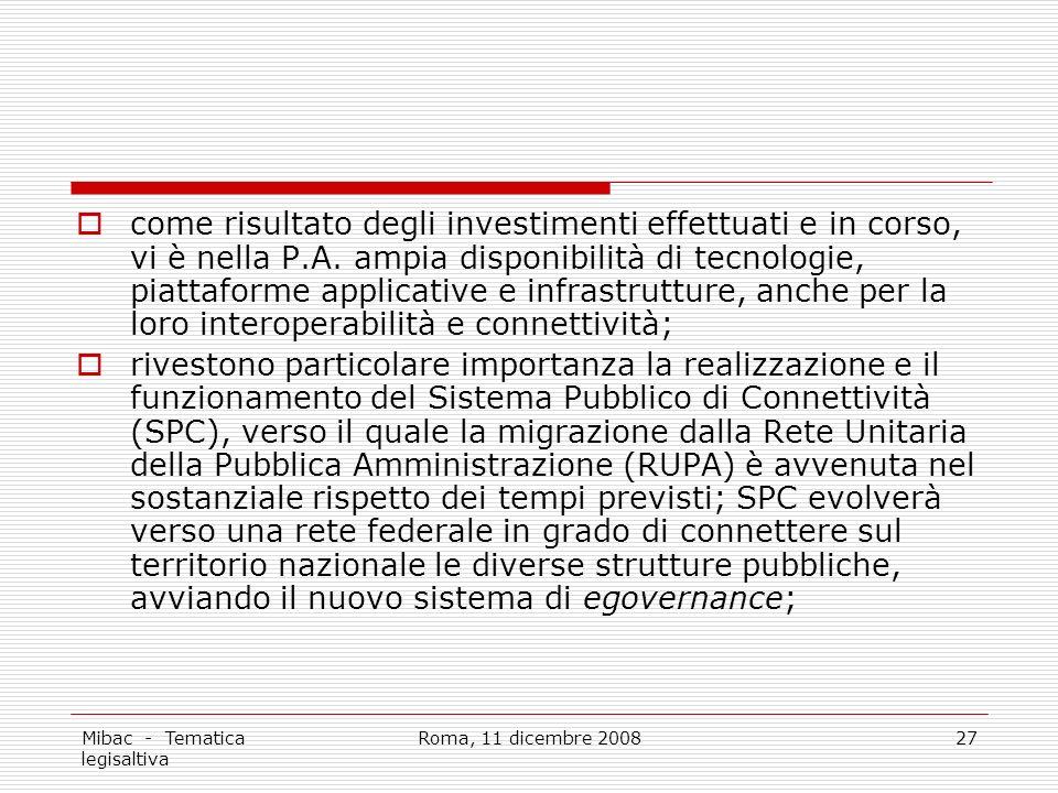Mibac - Tematica legisaltiva Roma, 11 dicembre 200827 come risultato degli investimenti effettuati e in corso, vi è nella P.A.