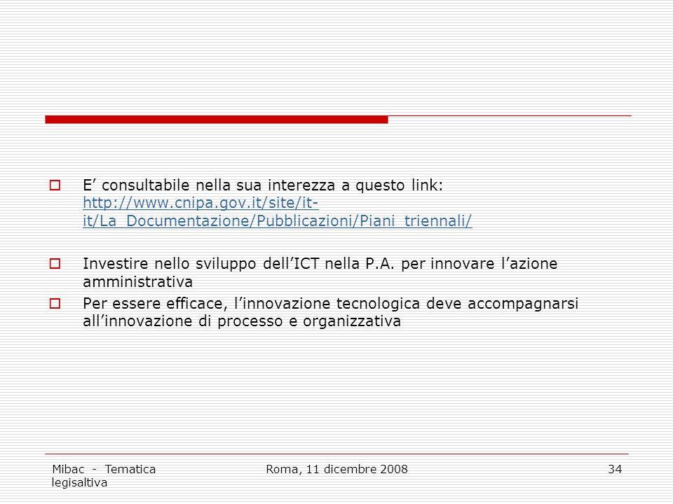 Mibac - Tematica legisaltiva Roma, 11 dicembre 200834 E consultabile nella sua interezza a questo link: http://www.cnipa.gov.it/site/it- it/La_Documentazione/Pubblicazioni/Piani_triennali/ http://www.cnipa.gov.it/site/it- it/La_Documentazione/Pubblicazioni/Piani_triennali/ Investire nello sviluppo dellICT nella P.A.