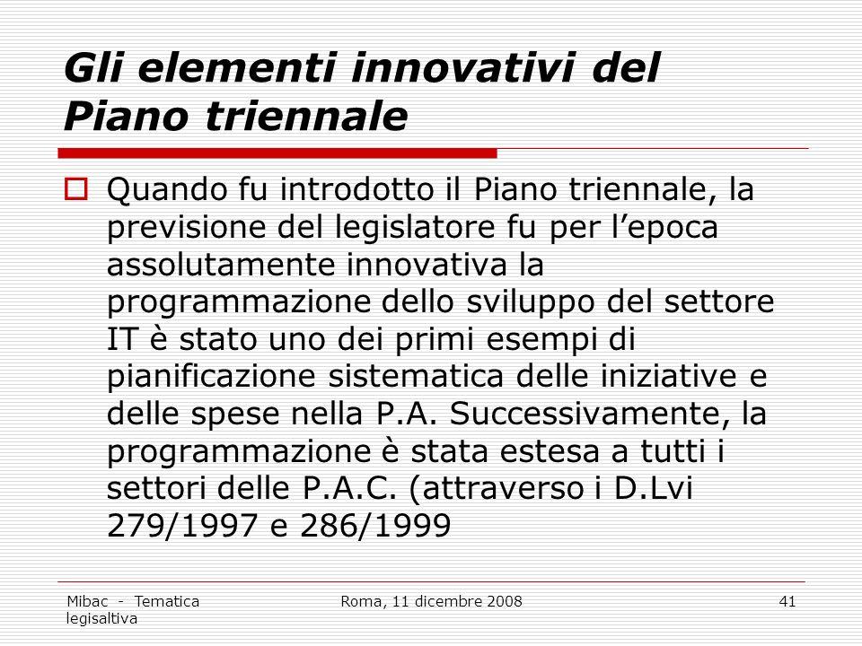 Mibac - Tematica legisaltiva Roma, 11 dicembre 200841 Gli elementi innovativi del Piano triennale Quando fu introdotto il Piano triennale, la previsione del legislatore fu per lepoca assolutamente innovativa la programmazione dello sviluppo del settore IT è stato uno dei primi esempi di pianificazione sistematica delle iniziative e delle spese nella P.A.