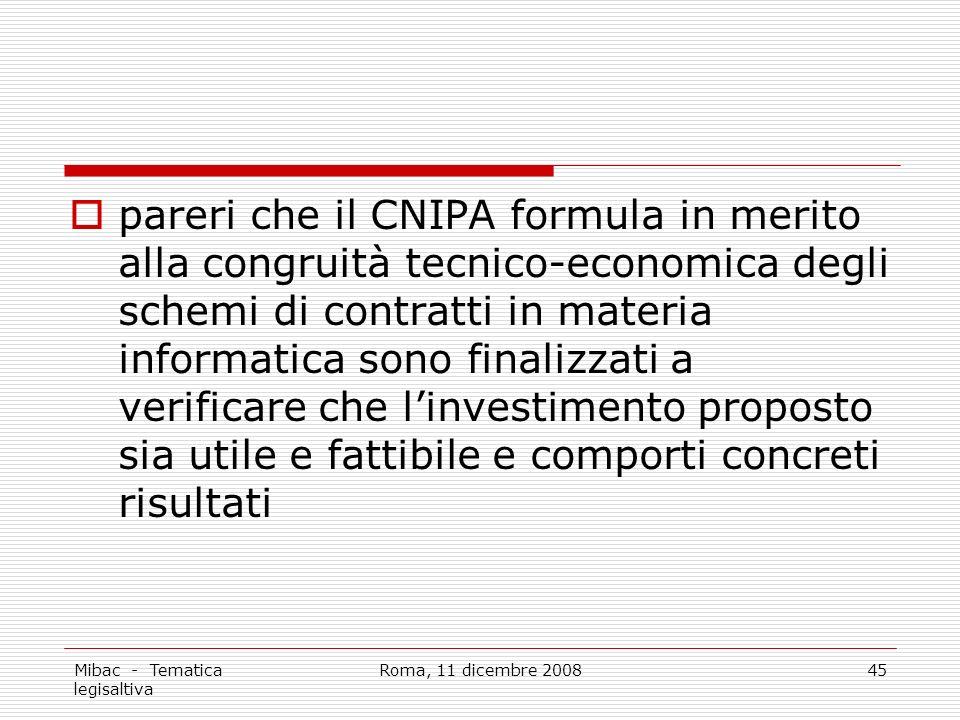 Mibac - Tematica legisaltiva Roma, 11 dicembre 200845 pareri che il CNIPA formula in merito alla congruità tecnico-economica degli schemi di contratti in materia informatica sono finalizzati a verificare che linvestimento proposto sia utile e fattibile e comporti concreti risultati