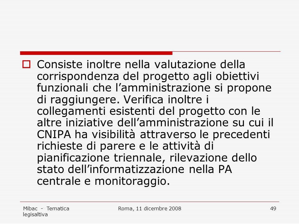 Mibac - Tematica legisaltiva Roma, 11 dicembre 200849 Consiste inoltre nella valutazione della corrispondenza del progetto agli obiettivi funzionali che lamministrazione si propone di raggiungere.