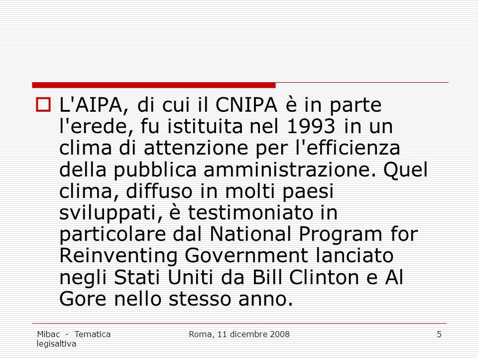 Mibac - Tematica legisaltiva Roma, 11 dicembre 20085 L AIPA, di cui il CNIPA è in parte l erede, fu istituita nel 1993 in un clima di attenzione per l efficienza della pubblica amministrazione.