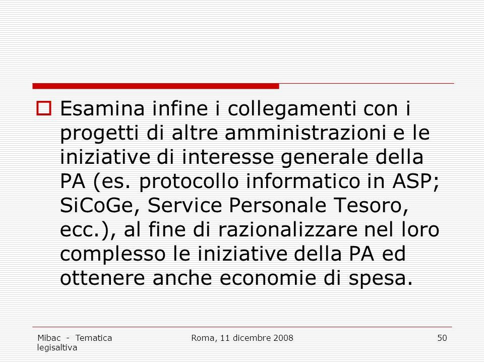 Mibac - Tematica legisaltiva Roma, 11 dicembre 200850 Esamina infine i collegamenti con i progetti di altre amministrazioni e le iniziative di interesse generale della PA (es.