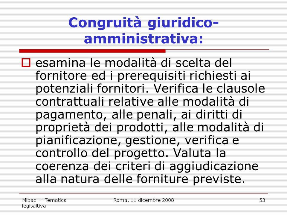 Mibac - Tematica legisaltiva Roma, 11 dicembre 200853 Congruità giuridico- amministrativa: esamina le modalità di scelta del fornitore ed i prerequisiti richiesti ai potenziali fornitori.
