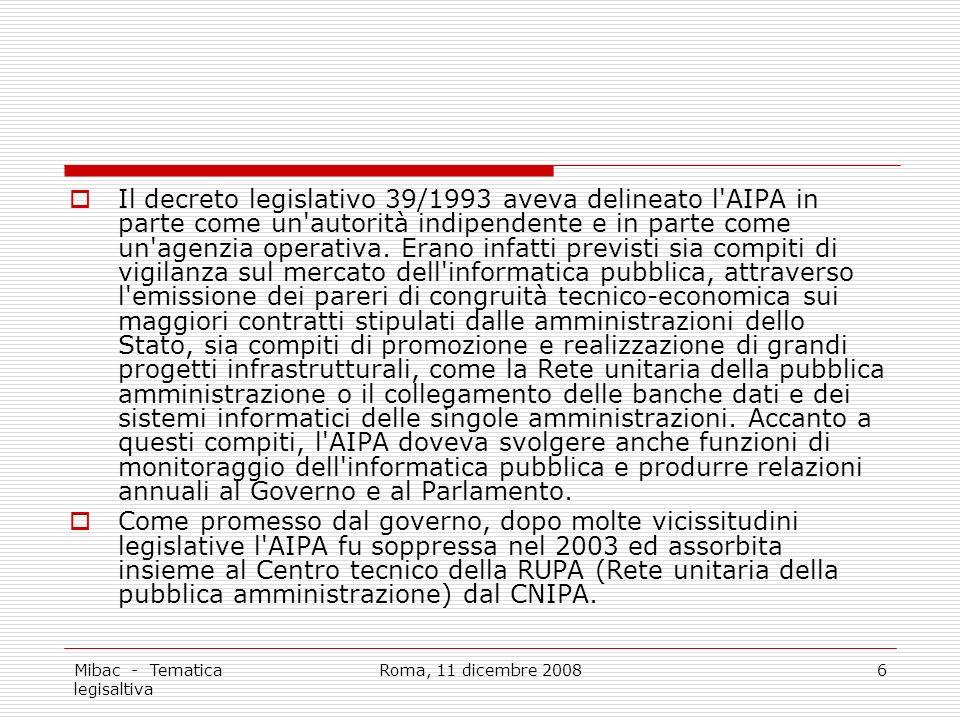 Mibac - Tematica legisaltiva Roma, 11 dicembre 20086 Il decreto legislativo 39/1993 aveva delineato l AIPA in parte come un autorità indipendente e in parte come un agenzia operativa.