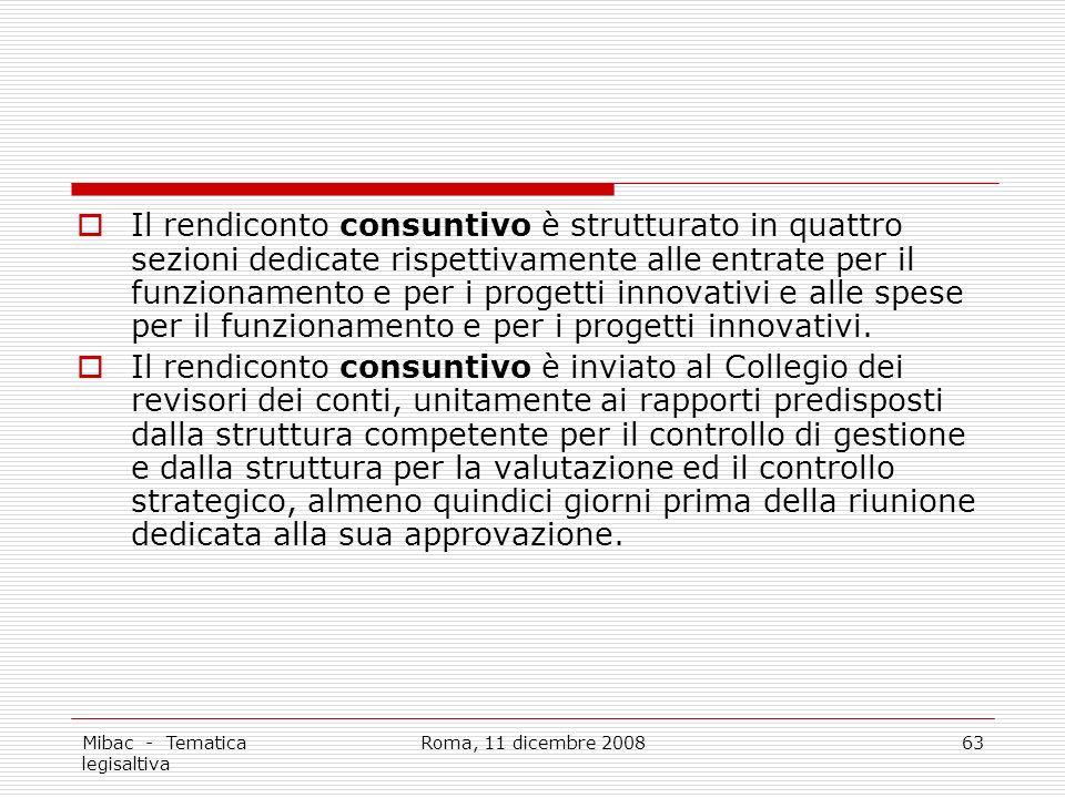 Mibac - Tematica legisaltiva Roma, 11 dicembre 200863 Il rendiconto consuntivo è strutturato in quattro sezioni dedicate rispettivamente alle entrate per il funzionamento e per i progetti innovativi e alle spese per il funzionamento e per i progetti innovativi.