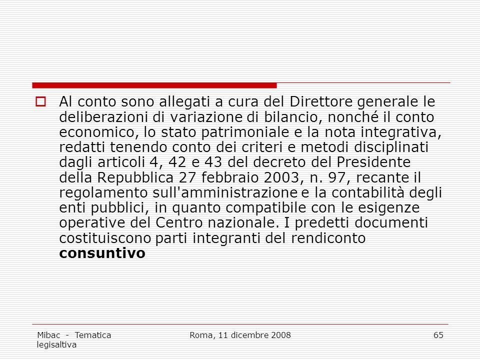 Mibac - Tematica legisaltiva Roma, 11 dicembre 200865 Al conto sono allegati a cura del Direttore generale le deliberazioni di variazione di bilancio, nonché il conto economico, lo stato patrimoniale e la nota integrativa, redatti tenendo conto dei criteri e metodi disciplinati dagli articoli 4, 42 e 43 del decreto del Presidente della Repubblica 27 febbraio 2003, n.