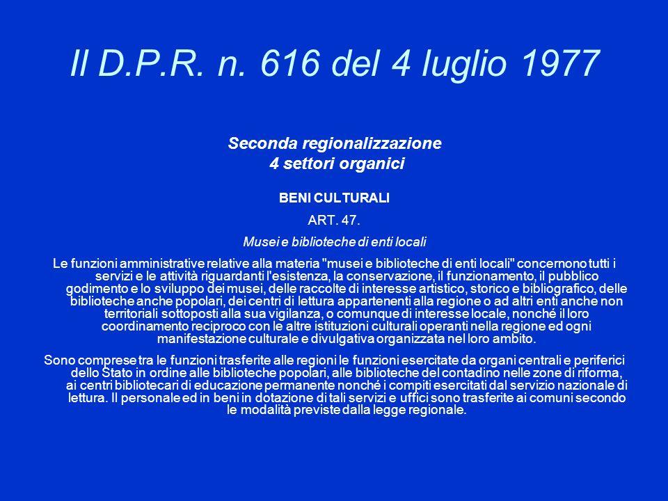 Il D.P.R. n. 616 del 4 luglio 1977 Seconda regionalizzazione 4 settori organici BENI CULTURALI ART. 47. Musei e biblioteche di enti locali Le funzioni