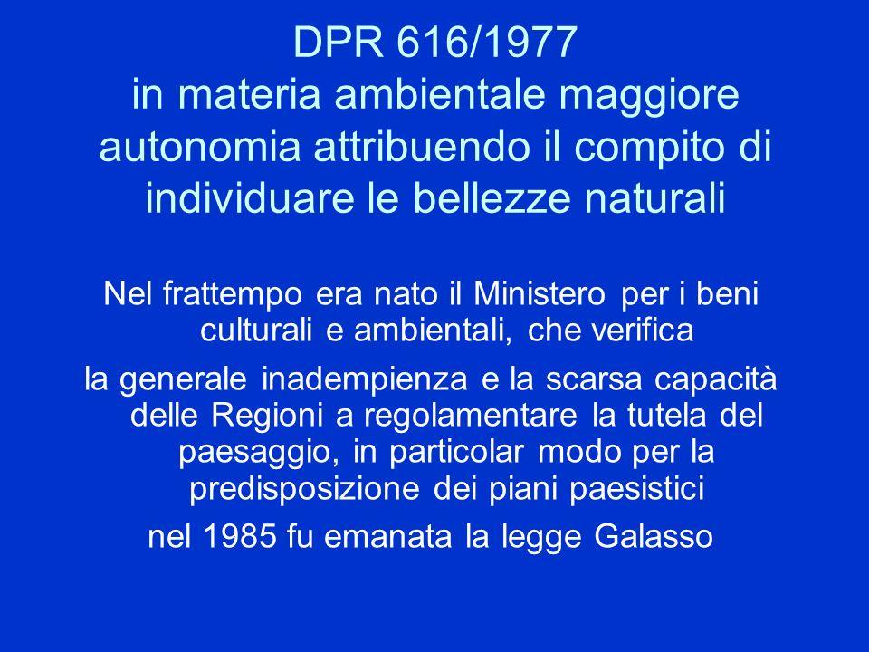 DPR 616/1977 in materia ambientale maggiore autonomia attribuendo il compito di individuare le bellezze naturali Nel frattempo era nato il Ministero p