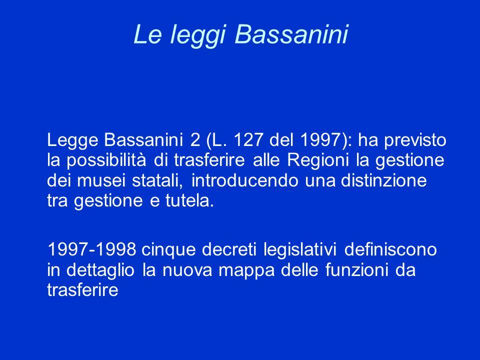 Le leggi Bassanini Legge Bassanini 2 (L. 127 del 1997): ha previsto la possibilità di trasferire alle Regioni la gestione dei musei statali, introduce