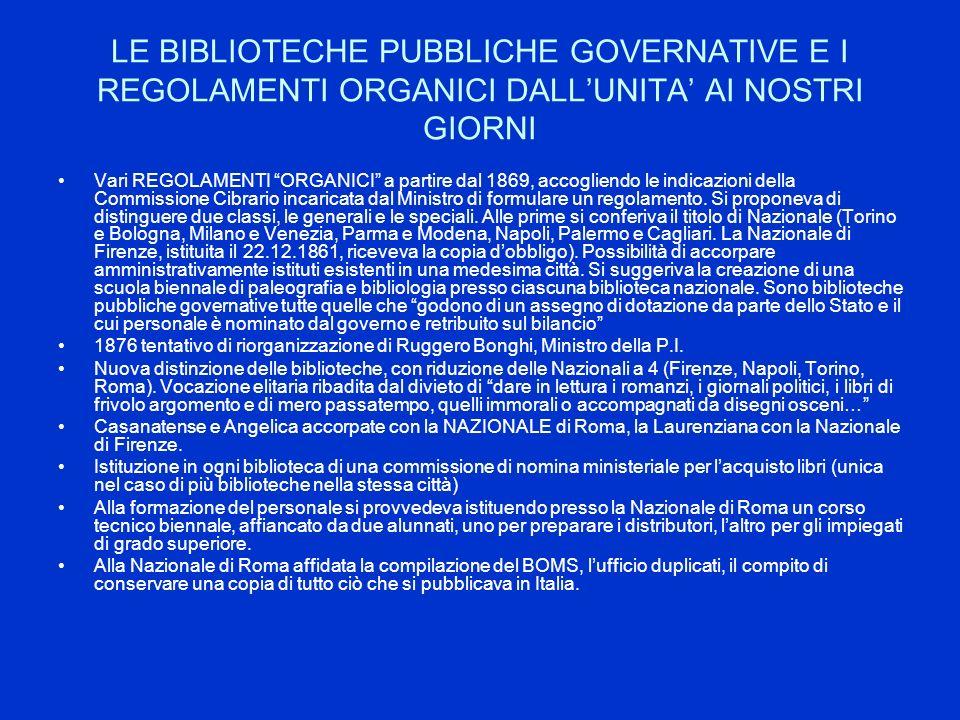 LE BIBLIOTECHE PUBBLICHE GOVERNATIVE E I REGOLAMENTI ORGANICI DALLUNITA AI NOSTRI GIORNI Vari REGOLAMENTI ORGANICI a partire dal 1869, accogliendo le