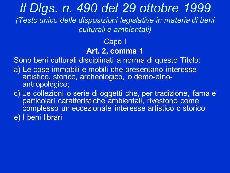 Il Dlgs. n. 490 del 29 ottobre 1999 (Testo unico delle disposizioni legislative in materia di beni culturali e ambientali) Capo I Art. 2, comma 1 Sono