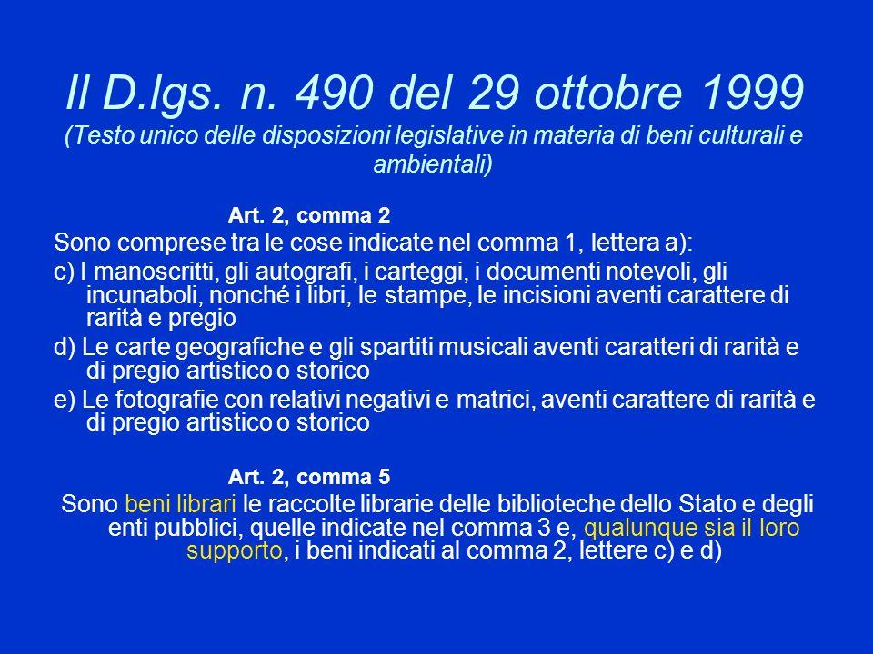 Il D.lgs. n. 490 del 29 ottobre 1999 (Testo unico delle disposizioni legislative in materia di beni culturali e ambientali) Art. 2, comma 2 Sono compr