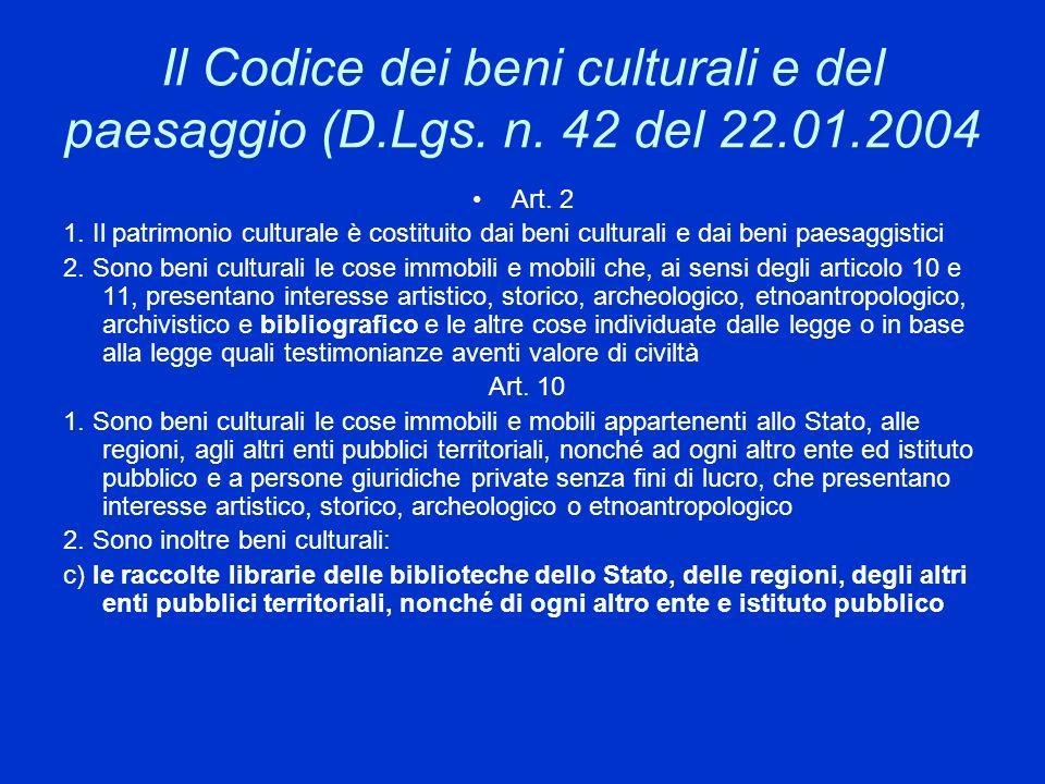 Il Codice dei beni culturali e del paesaggio (D.Lgs. n. 42 del 22.01.2004 Art. 2 1. Il patrimonio culturale è costituito dai beni culturali e dai beni